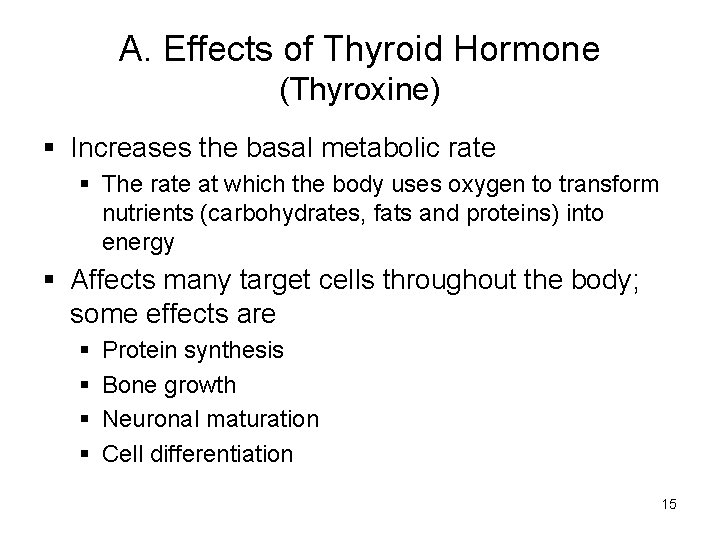 A. Effects of Thyroid Hormone (Thyroxine) § Increases the basal metabolic rate § The