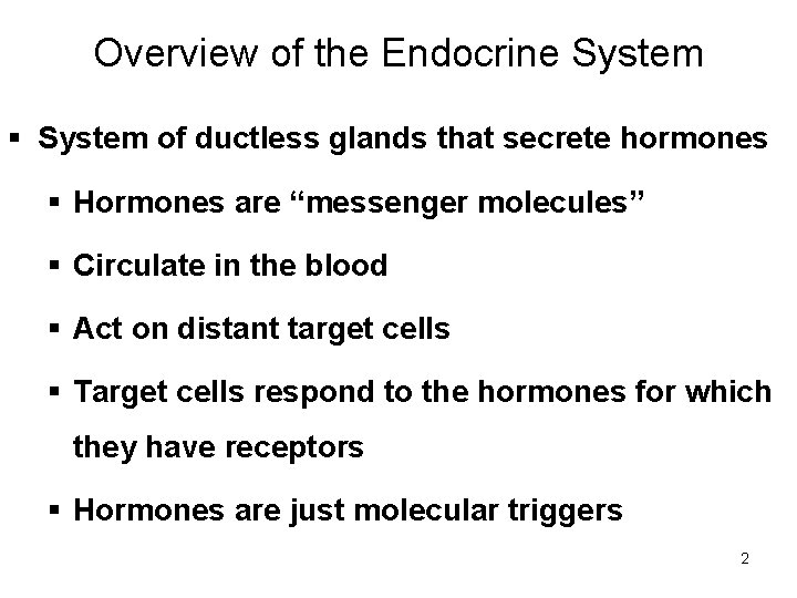 Overview of the Endocrine System § System of ductless glands that secrete hormones §