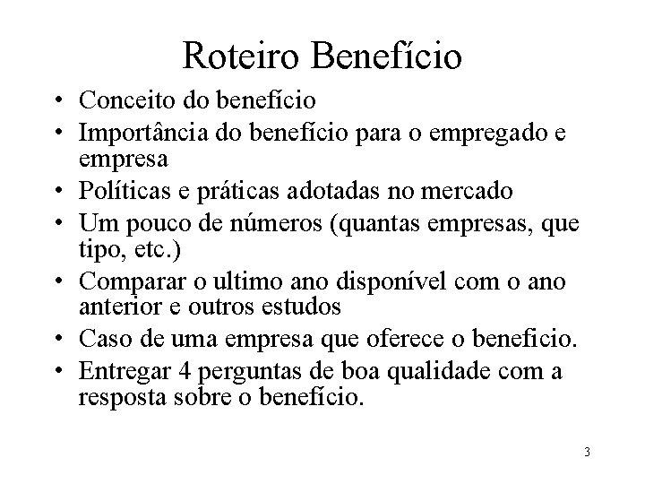 Roteiro Benefício • Conceito do benefício • Importância do benefício para o empregado e