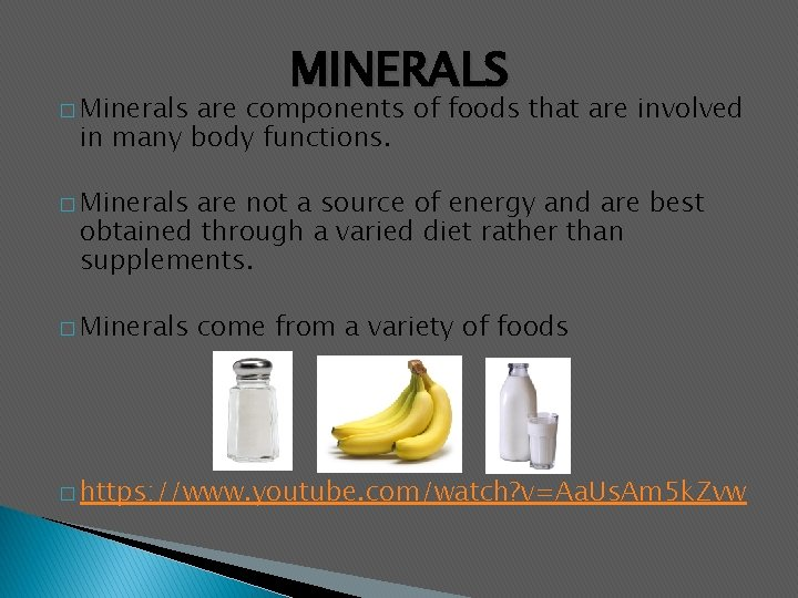 � Minerals MINERALS are components of foods that are involved in many body functions.