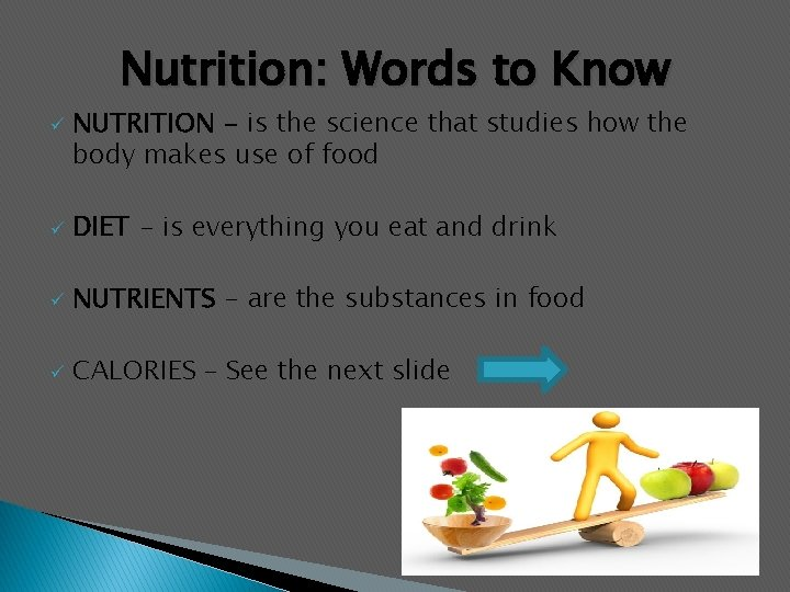 Nutrition: Words to Know ü NUTRITION - is the science that studies how the