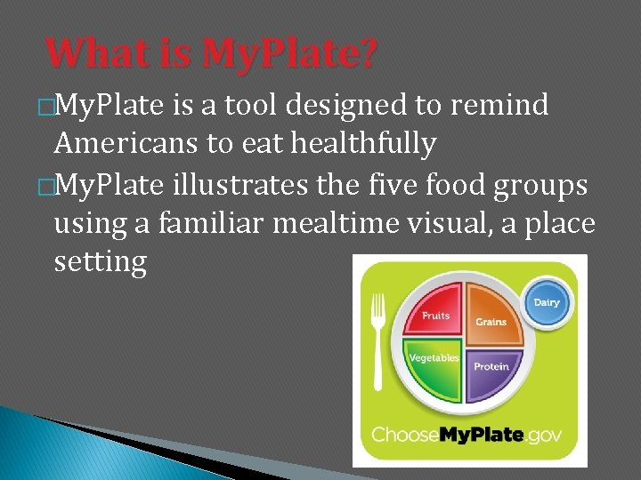 What is My. Plate? �My. Plate is a tool designed to remind Americans to