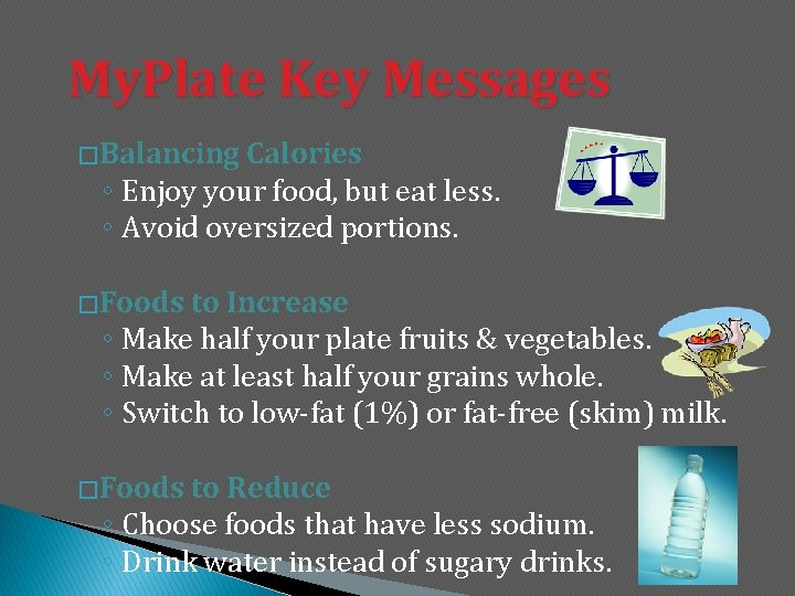 My. Plate Key Messages � Balancing Calories ◦ Enjoy your food, but eat less.