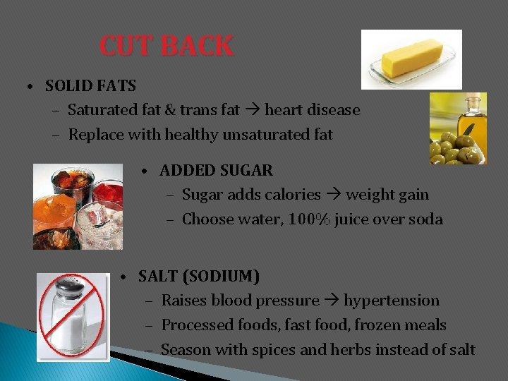 CUT BACK • SOLID FATS – Saturated fat & trans fat heart disease –