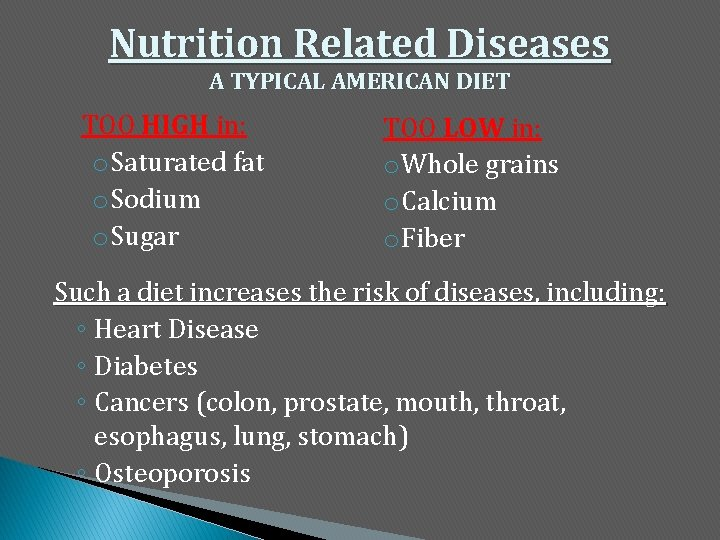 Nutrition Related Diseases A TYPICAL AMERICAN DIET TOO HIGH in: o Saturated fat o