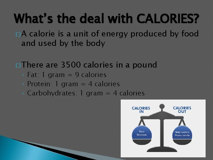 What's the deal with CALORIES? �A calorie is a unit of energy produced by