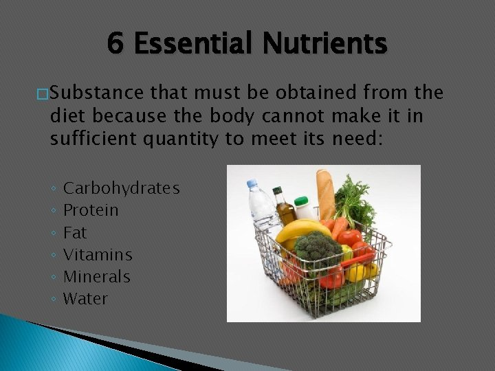 6 Essential Nutrients � Substance that must be obtained from the diet because the