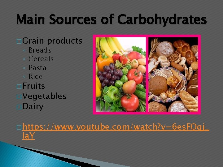 Main Sources of Carbohydrates � Grain ◦ ◦ products Breads Cereals Pasta Rice �