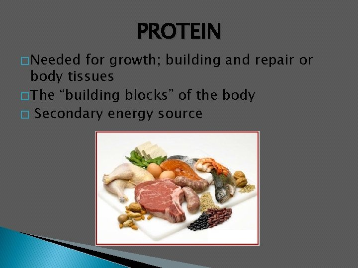 """PROTEIN � Needed for growth; building and repair or body tissues � The """"building"""