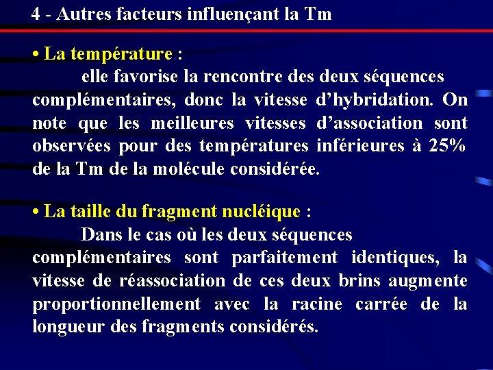 4 - Autres facteurs influençant la Tm • La température : elle favorise la
