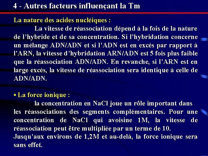 4 - Autres facteurs influençant la Tm La nature des acides nucléiques : La