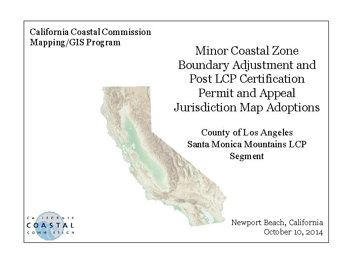California Coastal Commission Mapping/GIS Program Minor Coastal Zone Boundary Adjustment and Post LCP Certification