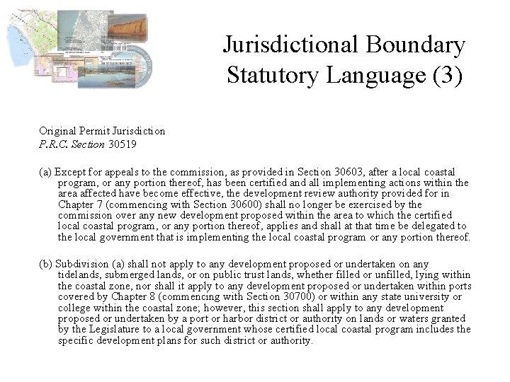 Jurisdictional Boundary Statutory Language (3) Original Permit Jurisdiction P. R. C. Section 30519 (a)