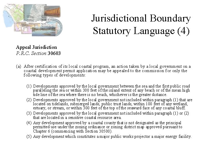 Jurisdictional Boundary Statutory Language (4) Appeal Jurisdiction P. R. C. Section 30603 (a) After