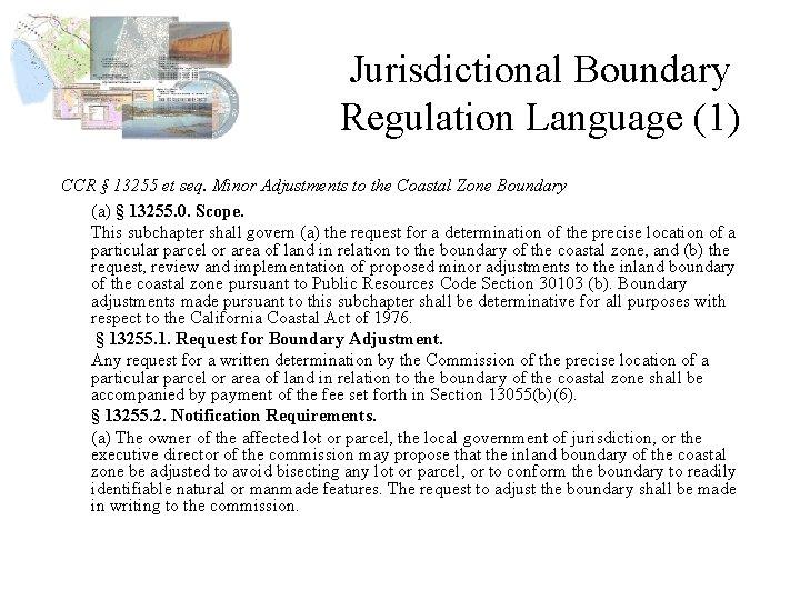 Jurisdictional Boundary Regulation Language (1) CCR § 13255 et seq. Minor Adjustments to the
