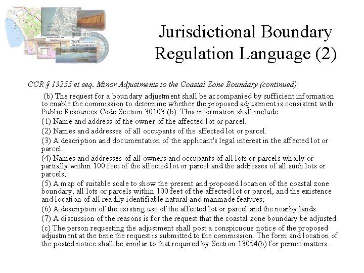 Jurisdictional Boundary Regulation Language (2) CCR § 13255 et seq. Minor Adjustments to the