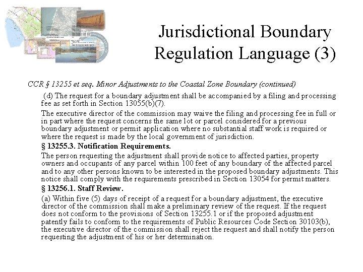 Jurisdictional Boundary Regulation Language (3) CCR § 13255 et seq. Minor Adjustments to the