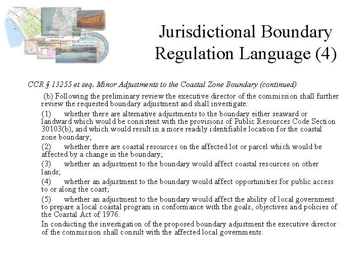 Jurisdictional Boundary Regulation Language (4) CCR § 13255 et seq. Minor Adjustments to the