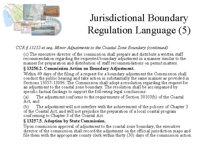 Jurisdictional Boundary Regulation Language (5) CCR § 13255 et seq. Minor Adjustments to the