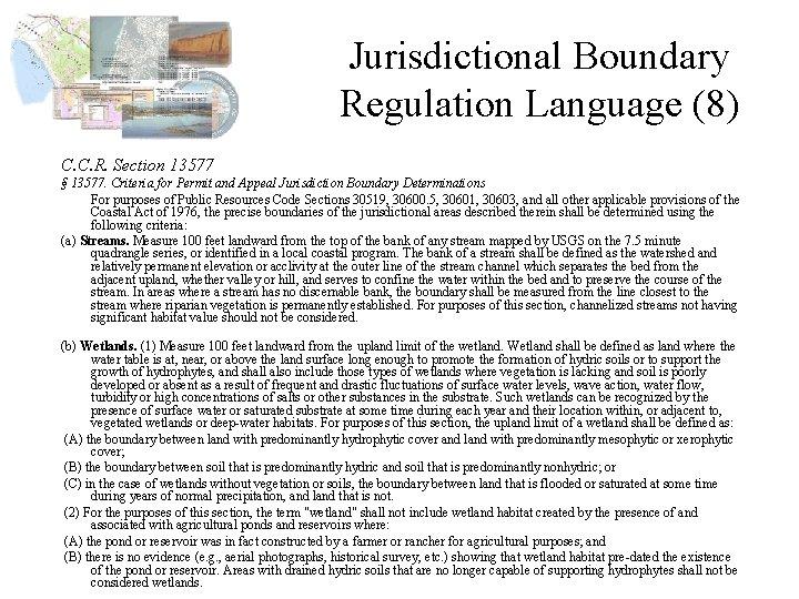 Jurisdictional Boundary Regulation Language (8) C. C. R. Section 13577 § 13577. Criteria for