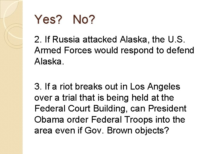 Yes? No? 2. If Russia attacked Alaska, the U. S. Armed Forces would respond
