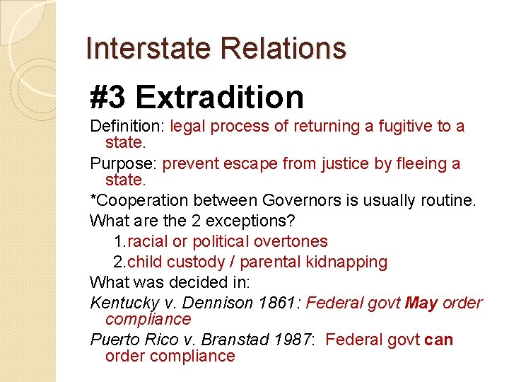 Interstate Relations #3 Extradition Definition: legal process of returning a fugitive to a state.