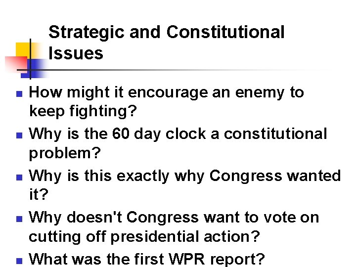 Strategic and Constitutional Issues n n n How might it encourage an enemy to