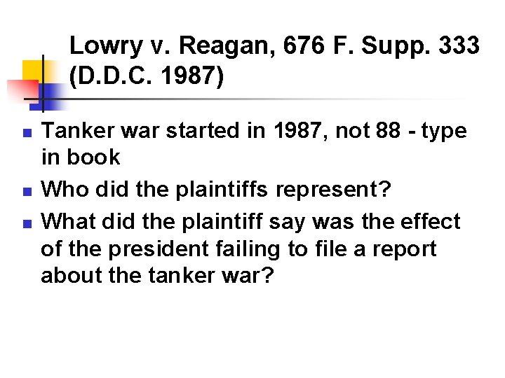 Lowry v. Reagan, 676 F. Supp. 333 (D. D. C. 1987) n n n
