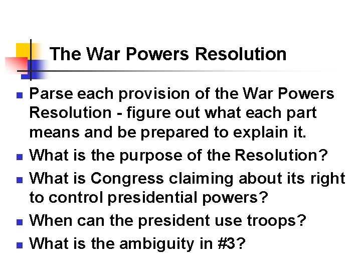 The War Powers Resolution n n Parse each provision of the War Powers Resolution