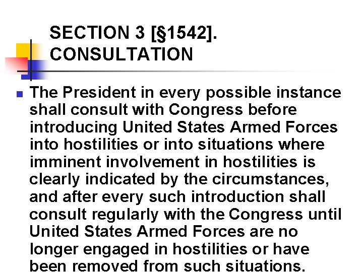 SECTION 3 [§ 1542]. CONSULTATION n The President in every possible instance shall consult