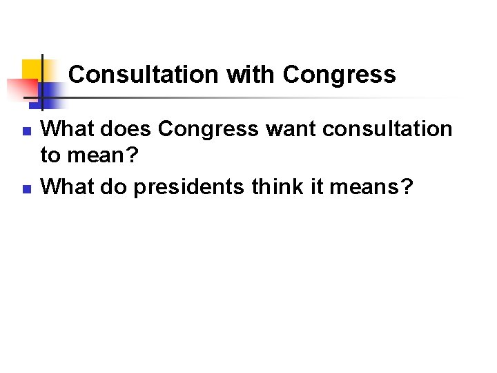 Consultation with Congress n n What does Congress want consultation to mean? What do