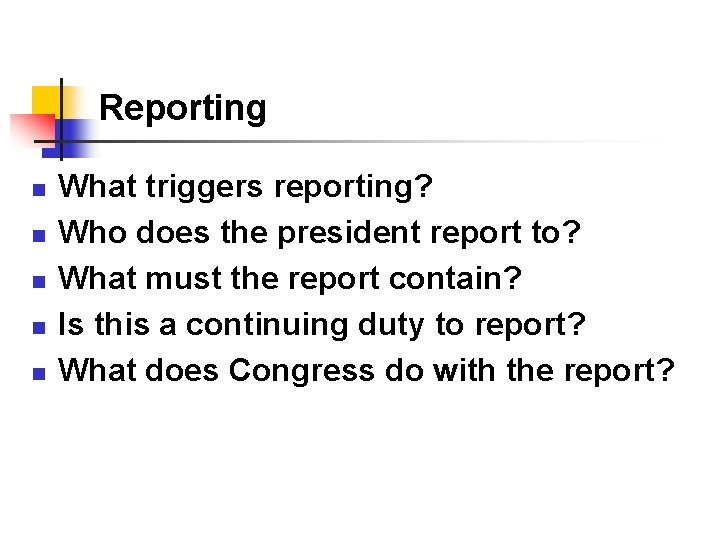 Reporting n n n What triggers reporting? Who does the president report to? What