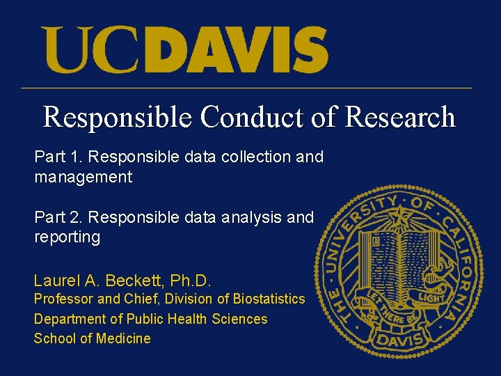 Responsible Conduct of Research Part 1. Responsible data collection and management Part 2. Responsible