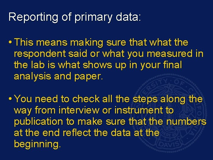 Reporting of primary data: • This means making sure that what the respondent said
