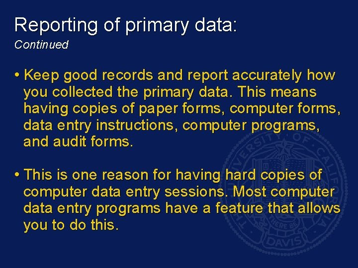 Reporting of primary data: Continued • Keep good records and report accurately how you