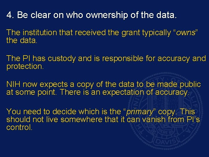 4. Be clear on who ownership of the data. The institution that received the