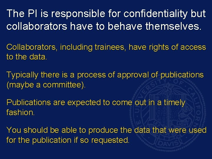 The PI is responsible for confidentiality but collaborators have to behave themselves. Collaborators, including