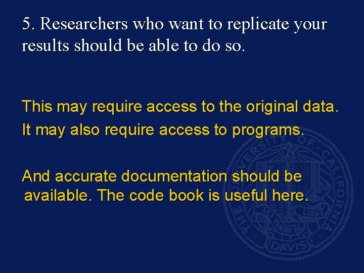 5. Researchers who want to replicate your results should be able to do so.