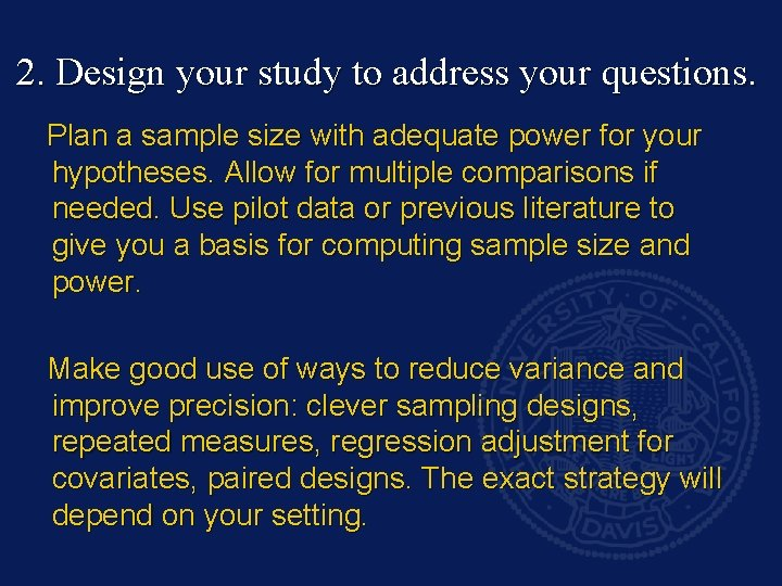 2. Design your study to address your questions. Plan a sample size with adequate