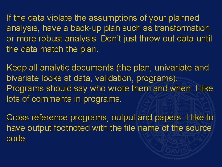 If the data violate the assumptions of your planned analysis, have a back-up plan