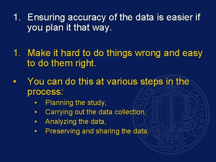 1. Ensuring accuracy of the data is easier if you plan it that way.