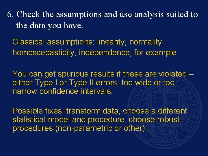 6. Check the assumptions and use analysis suited to the data you have. Classical
