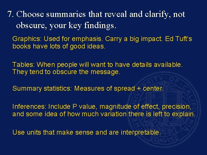 7. Choose summaries that reveal and clarify, not obscure, your key findings. Graphics: Used
