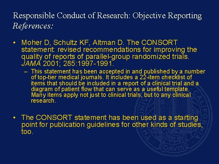 Responsible Conduct of Research: Objective Reporting References: • Moher D, Schultz KF, Altman D.