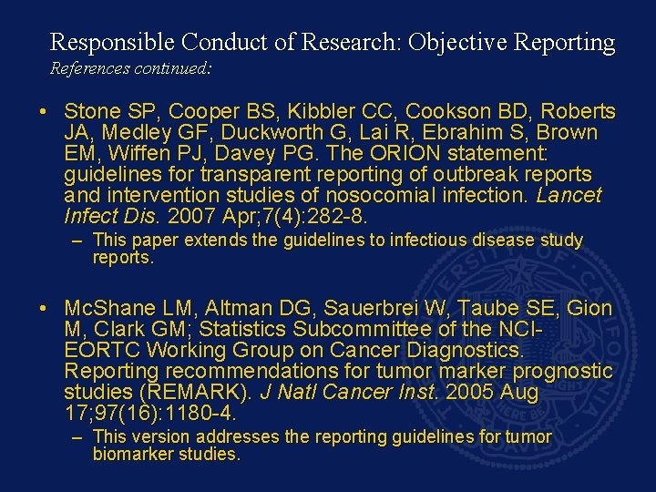Responsible Conduct of Research: Objective Reporting References continued: • Stone SP, Cooper BS, Kibbler