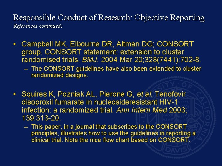 Responsible Conduct of Research: Objective Reporting References continued: • Campbell MK, Elbourne DR, Altman