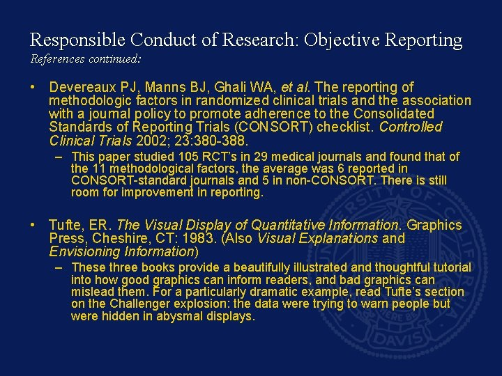 Responsible Conduct of Research: Objective Reporting References continued: • Devereaux PJ, Manns BJ, Ghali