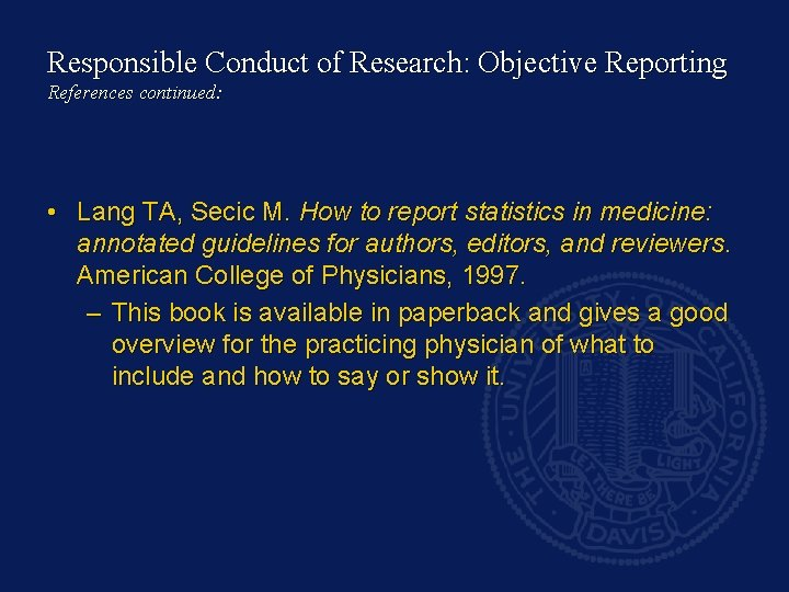 Responsible Conduct of Research: Objective Reporting References continued: • Lang TA, Secic M. How