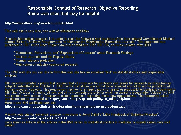 Responsible Conduct of Research: Objective Reporting Some web sites that may be helpful: http: