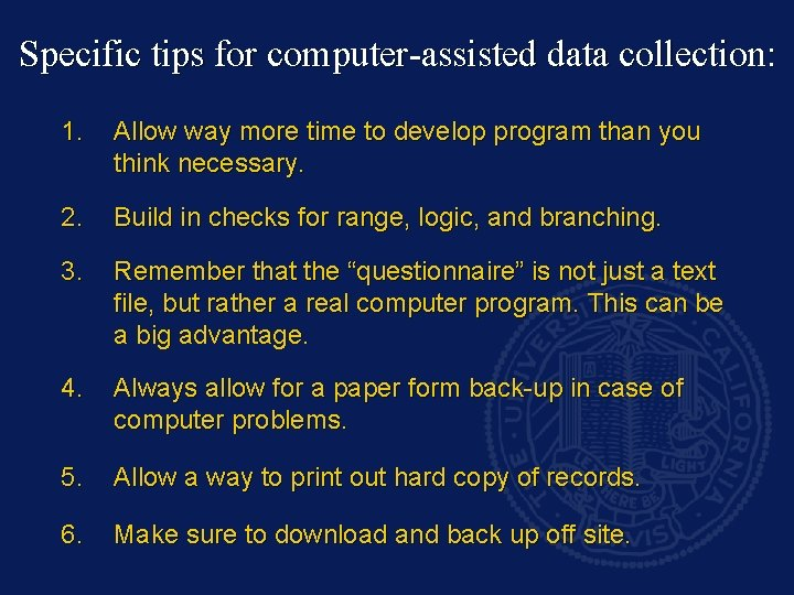 Specific tips for computer-assisted data collection: 1. Allow way more time to develop program